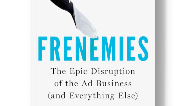 Frenemies: The Epic Disruption of the Ad Business (and Everything Else).