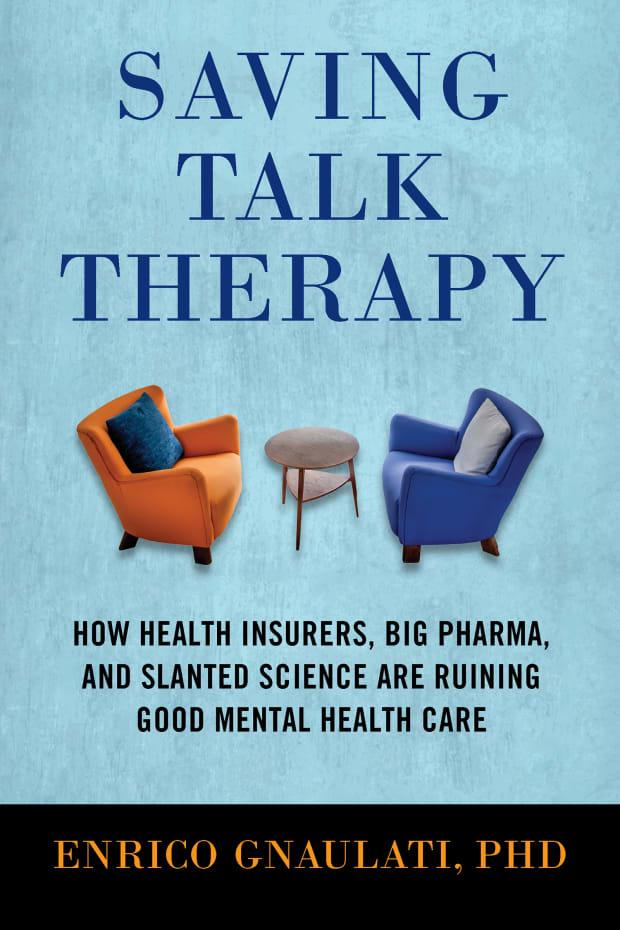How Health Insurers, Big Pharma, and Slanted Science Are Ruining Good Mental Health Care