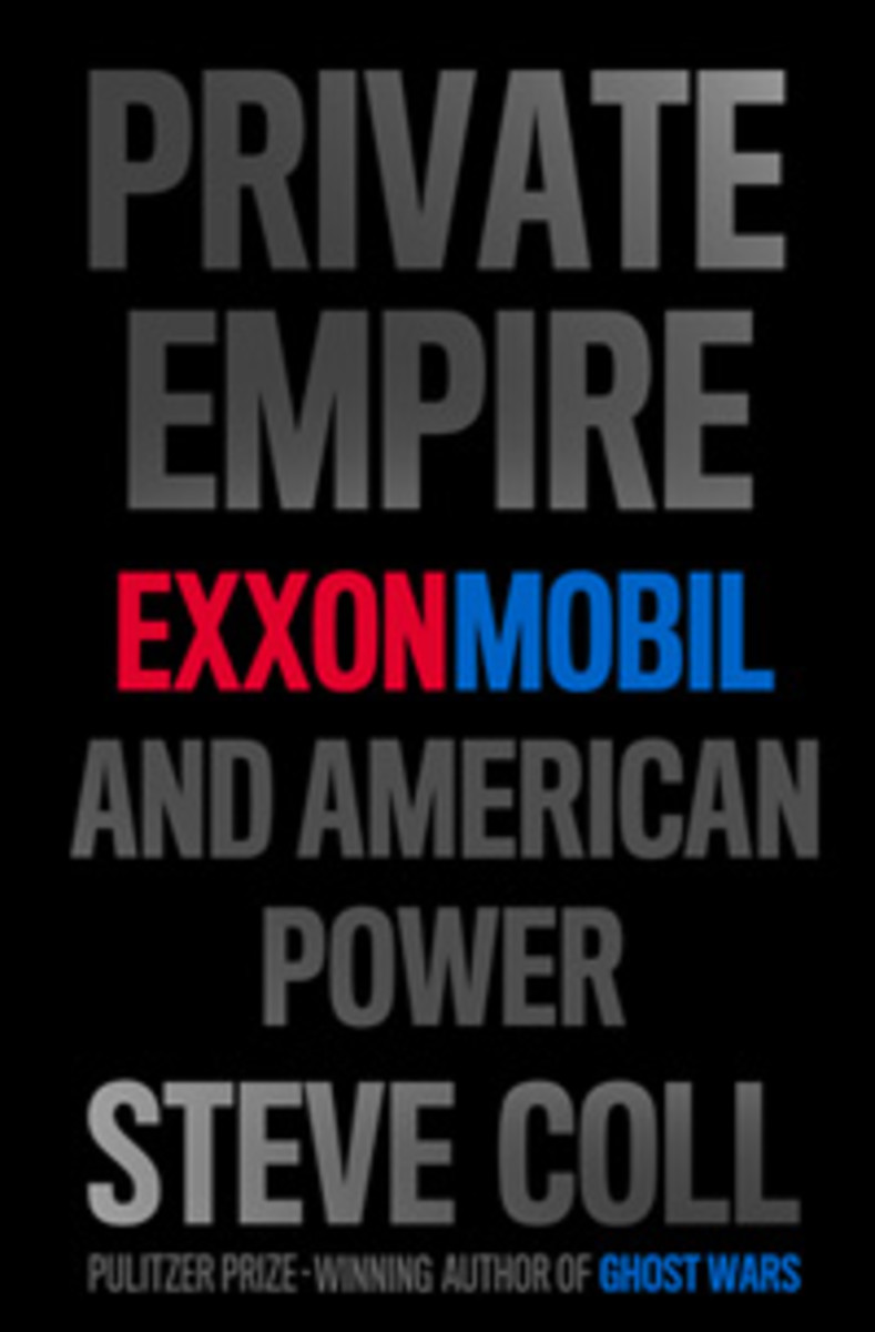 """Private Empire: ExxonMobil and American Power"" by Steve Coll. London: The Penguin Press. 2012. 685 pages. $36."