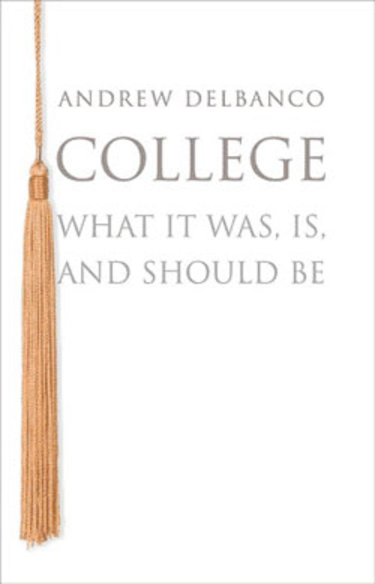 """College: What It Was, Is, and Should Be"" by Andrew Delbanco (Princeton University Press), $24.95"
