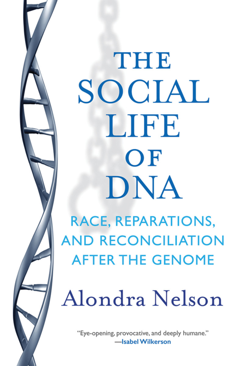 The Social Life of DNA: Race, Reparations, and Reconciliation After the Genome. (Photo: Beacon Press)