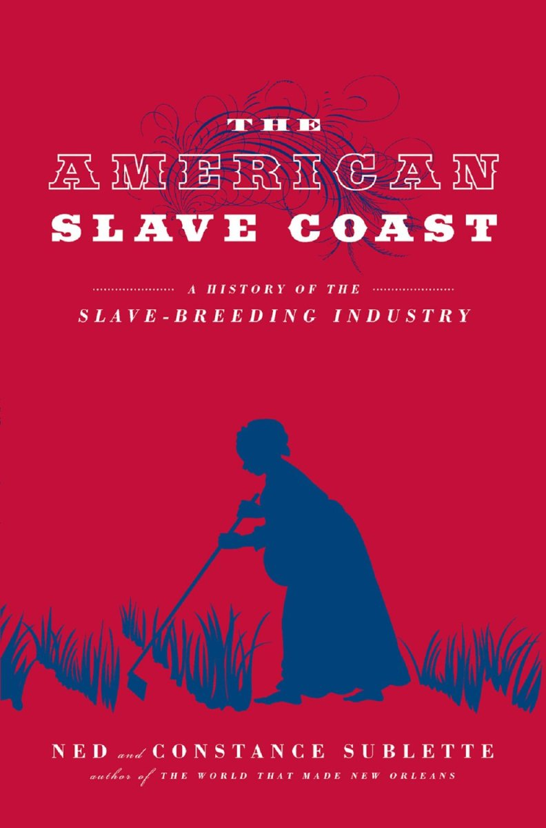 The American Slave Coast: A History of the Slave-Breeding Industry. (Photo: Chicago Review Press)