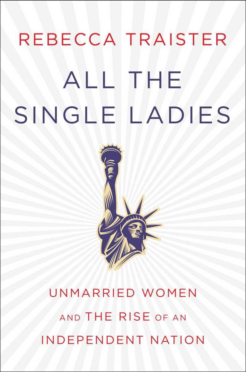 All the Single Ladies: Unmarried Women and the Rise of an Independent Nation. (Photo: Simon and Schuster)