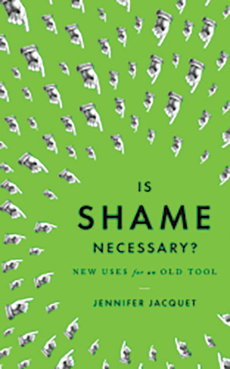 Is Shame Necessary? New Uses for an Old Tool, Jennifer Jacquet. (Photo: Random House)