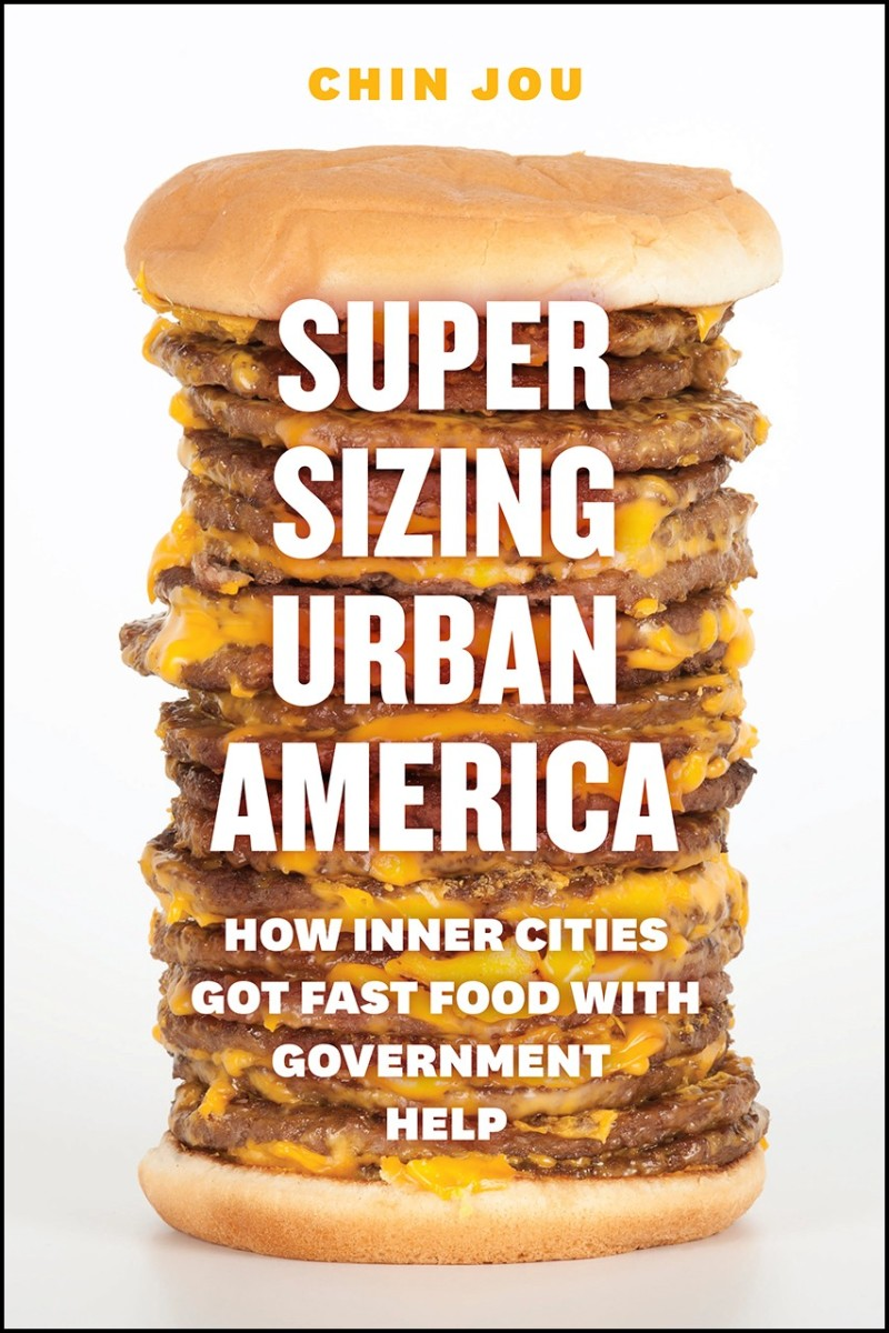 Supersizing Urban America: How Inner Cities Got Fast Food With Government Help. (Photo: The University of Chicago Press)
