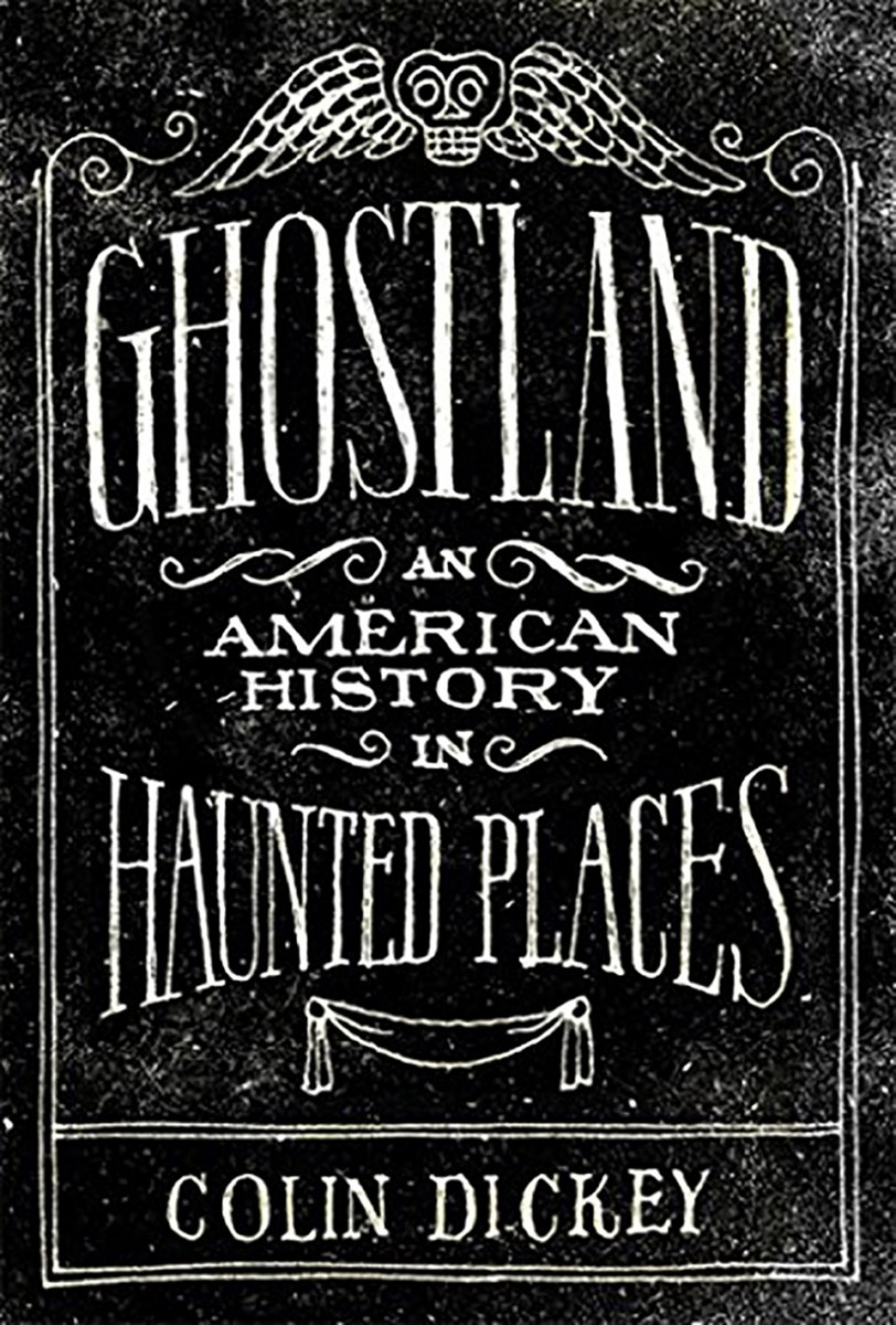 Ghostland: An American History in Haunted Places.