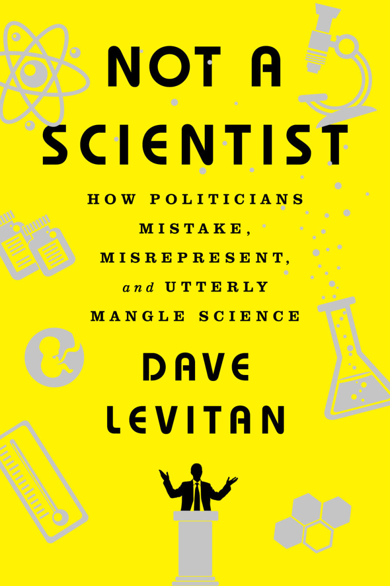 Not a Scientist: How Politicians Mistake, Misrepresent, and Utterly Mangle Science.