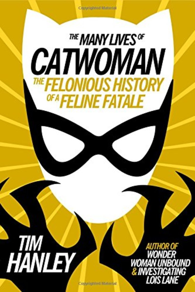 The Many Lives of Catwoman: The Felonious History of a Feline Fatale.