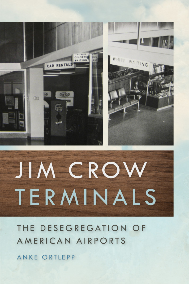 Jim Crow Terminals: The Desegregation of American Airports.
