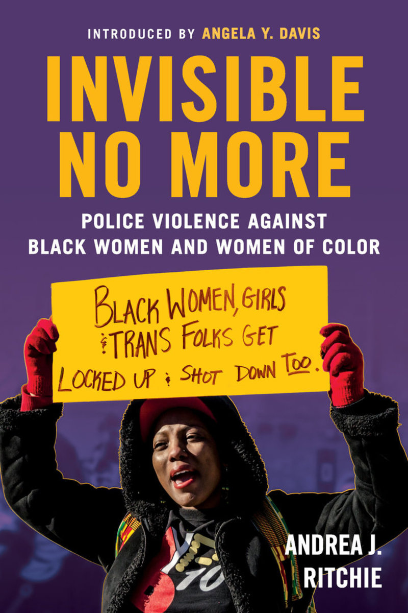Invisible No More: Police Violence Against Black Women and Women of Color.