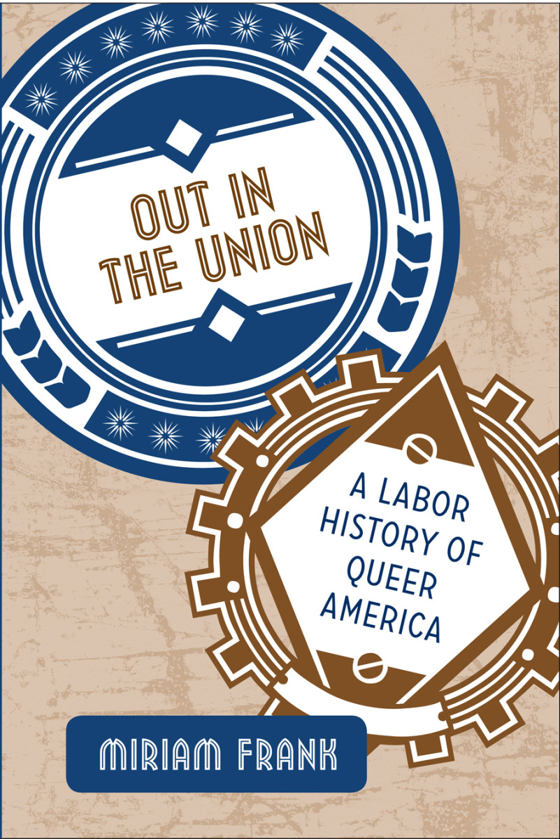 Out in the Union: A Labor History of Queer America.
