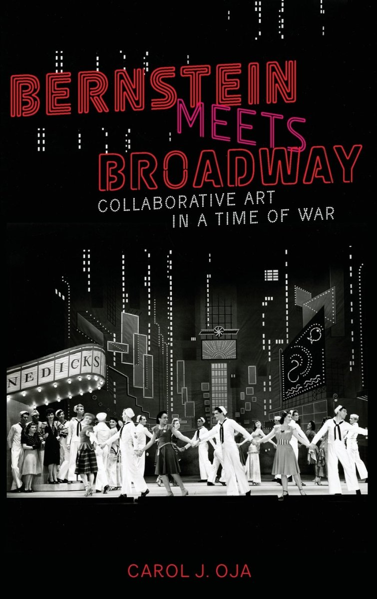 Bernstein Meets Broadway: Collaborative Art in a Time of War.