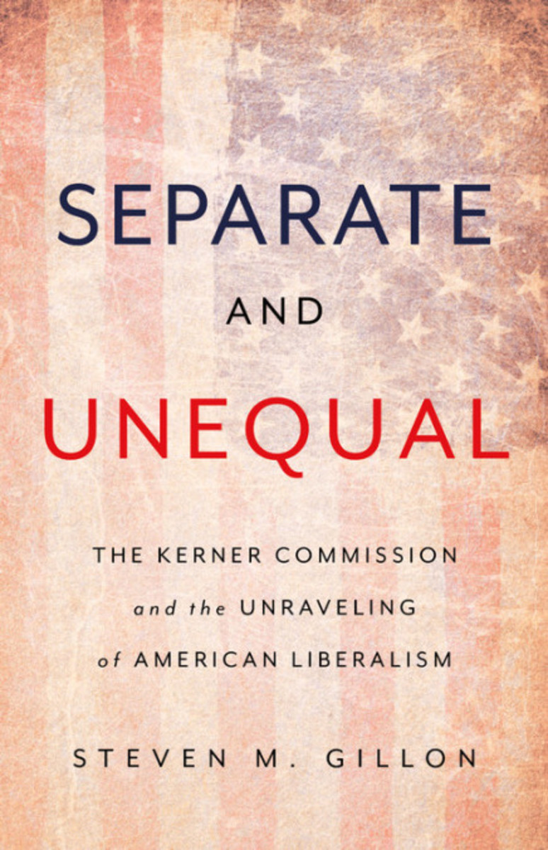 Separate and Unequal: The Kerner Commission and the Unraveling of American Liberalism.