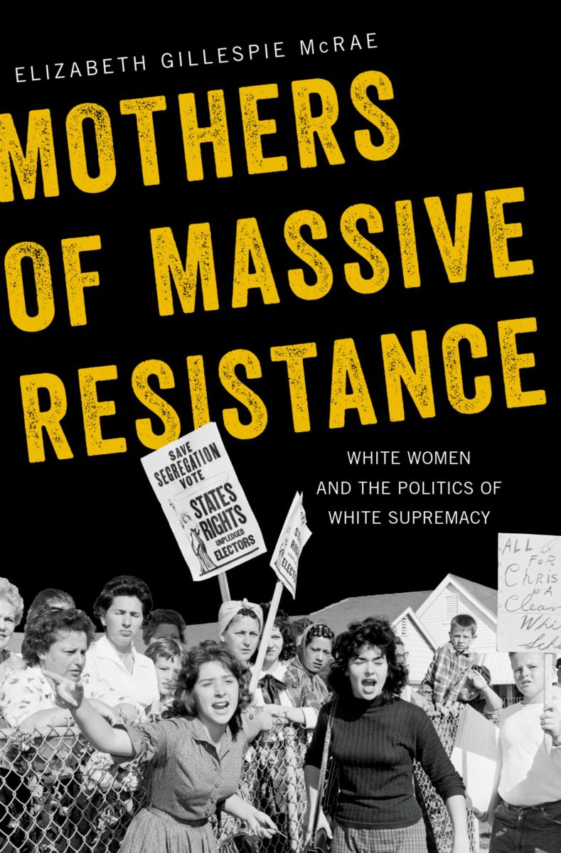 Mothers of Massive Resistance: White Women and the Politics of White Supremacy.