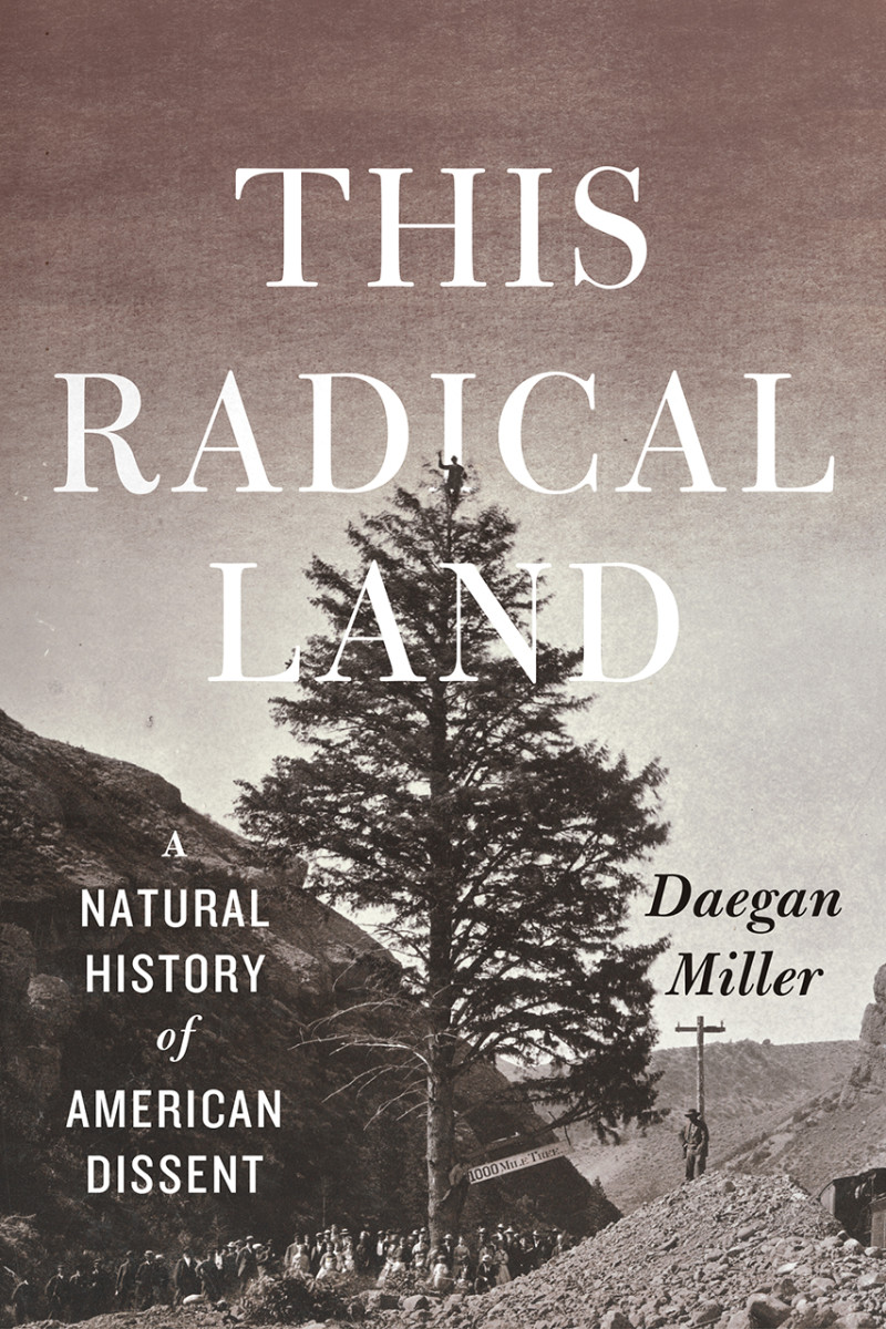 This Radical Land: A Natural History of Dissent.