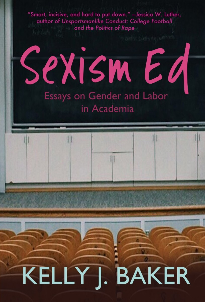 Sexism Ed: Essays on Gender and Labor in Academia.