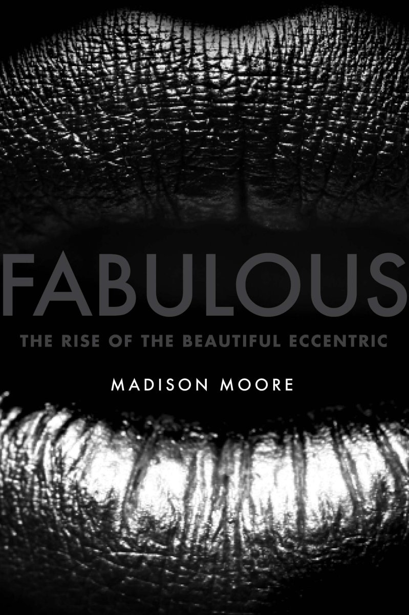 Fabulous: The Rise of the Beautiful Eccentric.