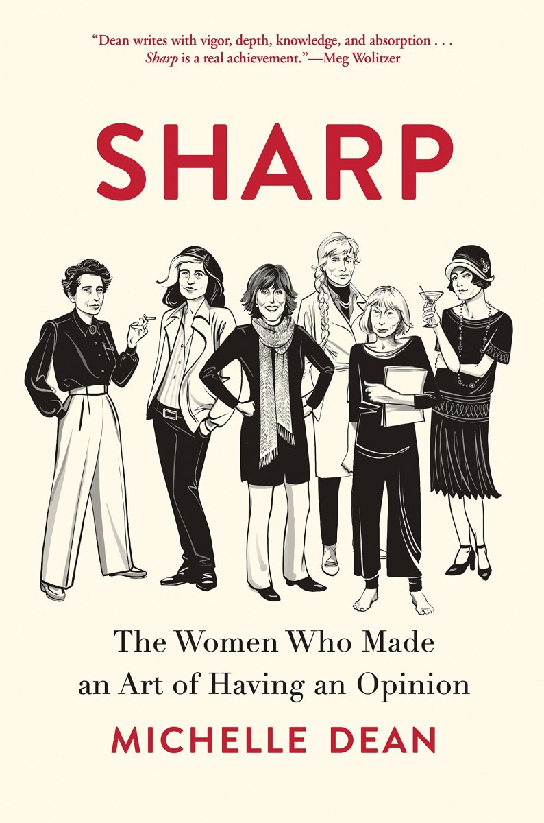 Sharp: The Women Who Made an Art of Having an Opinion.
