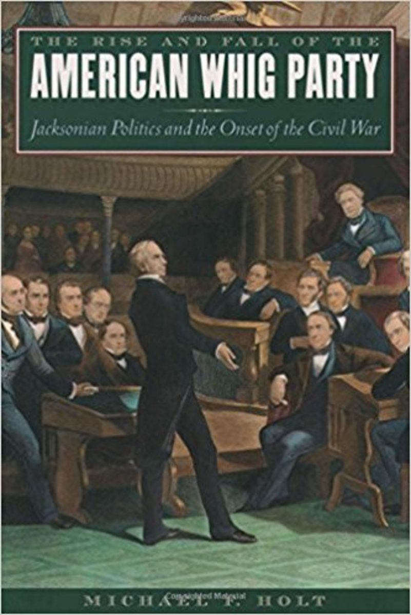 The Rise and Fall of the American Whig Party: Jacksonian Politics and the Onset of the Civil War.