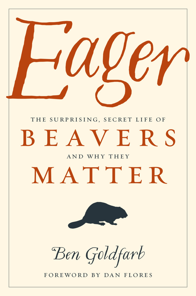 Eager: The Surprising, Secret Life of Beavers and Why They Matter.
