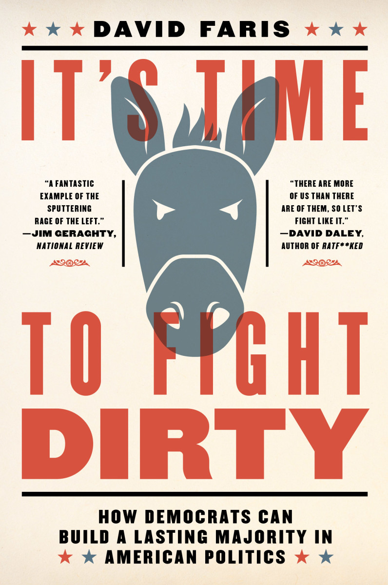 It's Time to Fight Dirty: How Democrats Can Build a Lasting Majority in American Politics.
