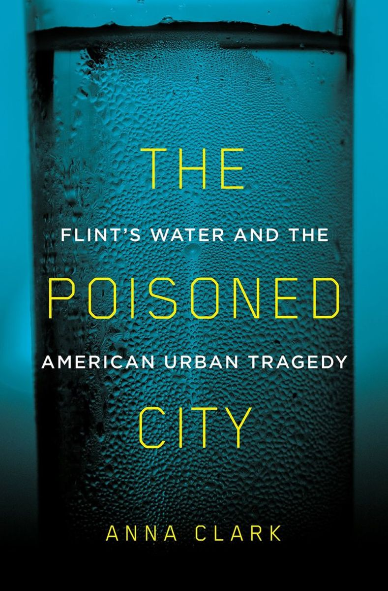 The Poisoned City: Flint's Water and the American Urban Tragedy.