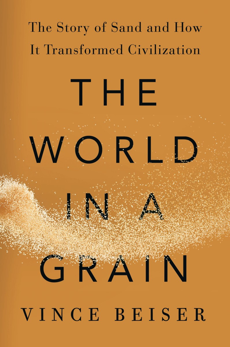 The World in a Grain: The Story of Sand and How It Transformed Civilization.