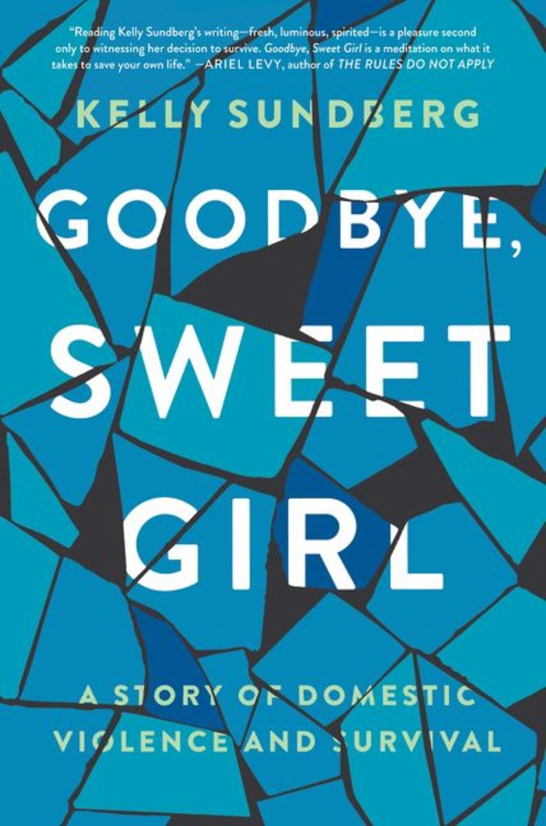 Goodbye, Sweet Girl: A Story of Domestic Violence and Survival.