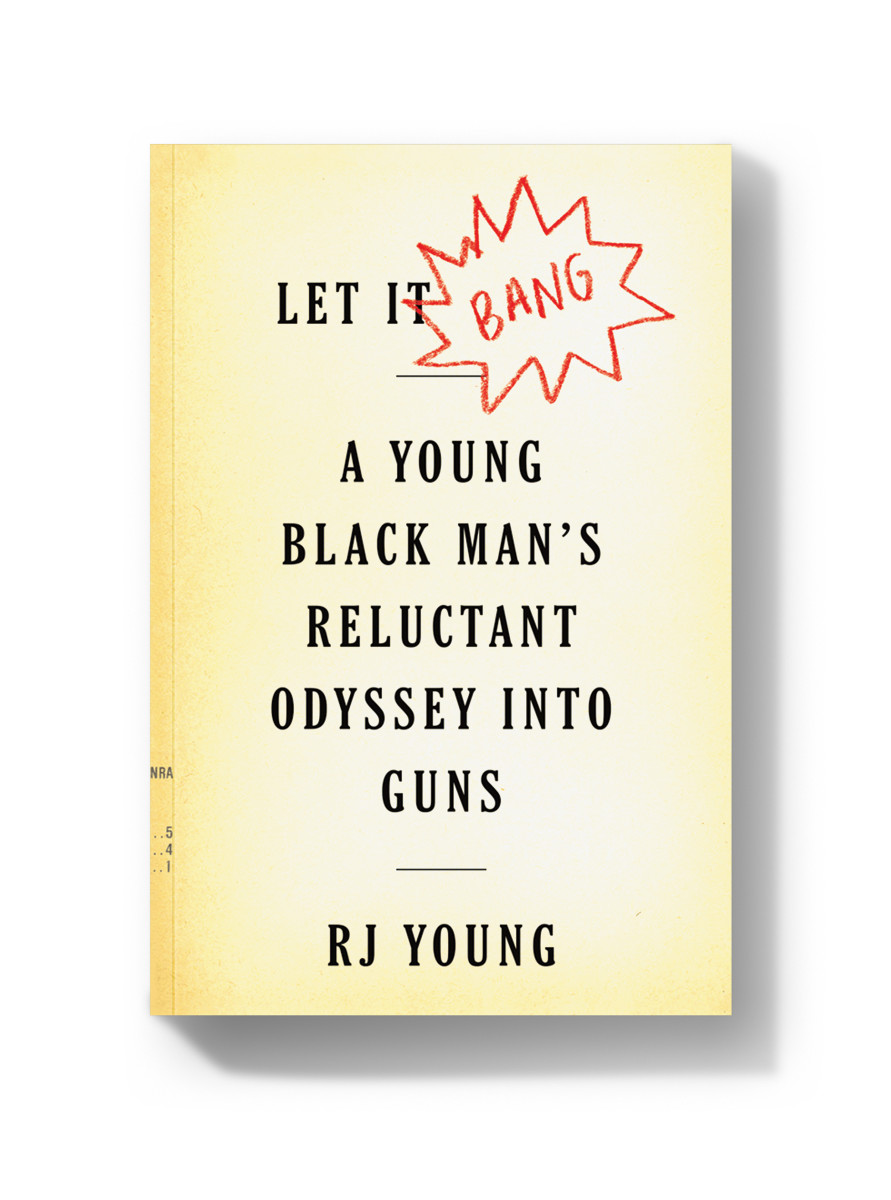 Let It Bang: A Young Black Man's Reluctant Odyssey Into Guns.