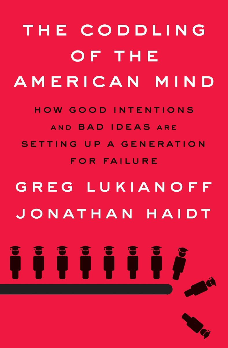 The Coddling of the American Mind: How Good Intentions and Bad Ideas Are Setting Up a Generation for Failure.