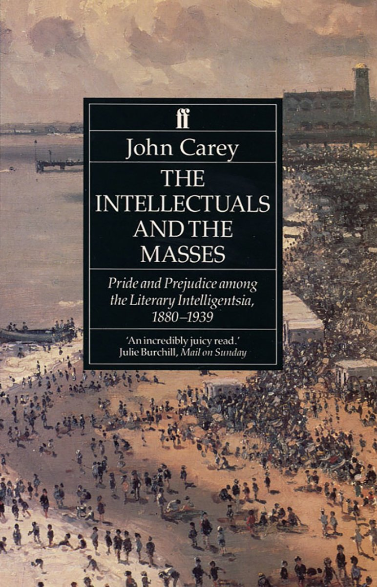 The Intellectuals and the Masses: Pride and Prejudice Among the Literary Intelligensia, 1880-1939.