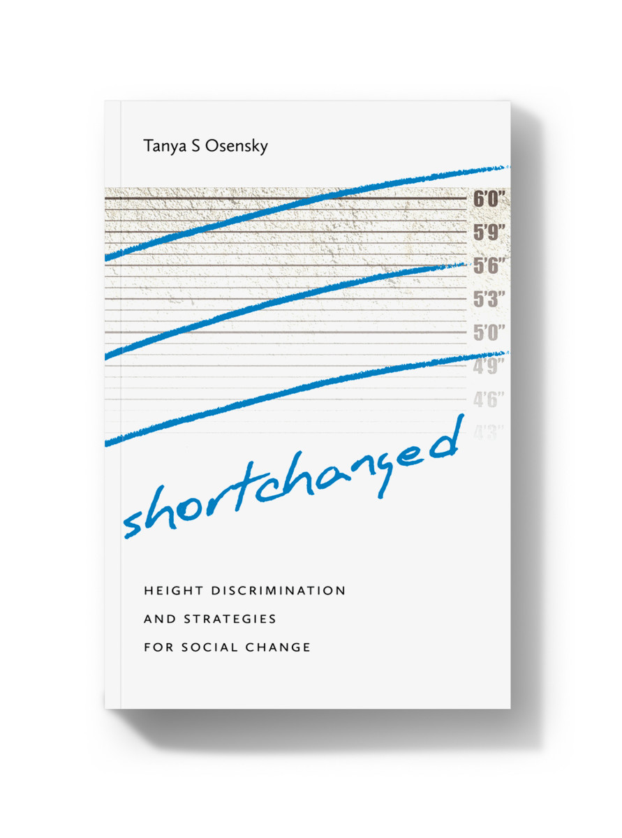 Shortchanged: Height Discrimination and Strategies for Social Change.