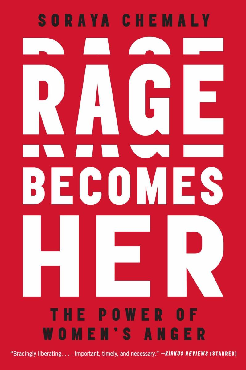 Rage Becomes Her: The Power of Women's Anger.