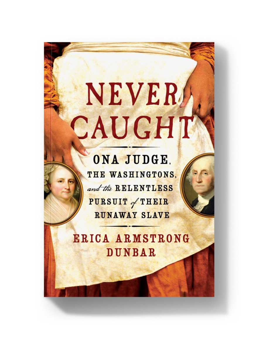 Never Caught: Ona Judge, the Washingtons, and the Relentless Pursuit of Their Runaway Slave.