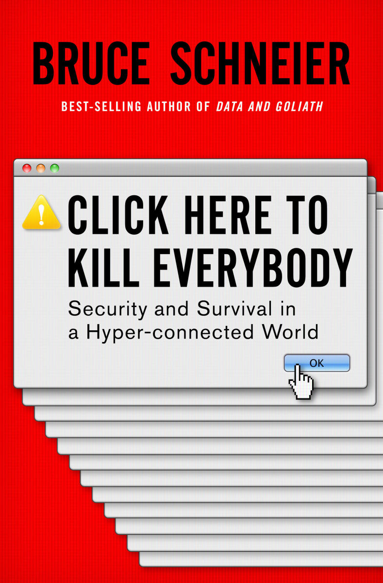 Click Here to Kill Everybody: Security and Survival in a Hyper-Connected World.