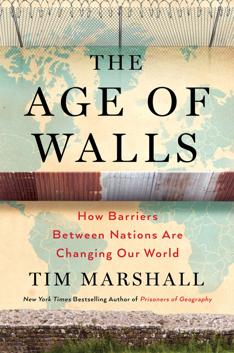 The Age of Walls: How Barriers Between Nations Are Changing Our World.
