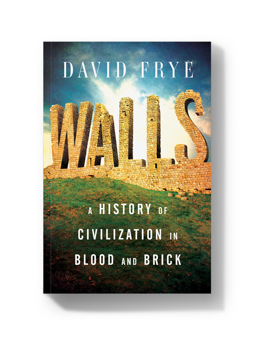 Walls: A History of Civilization in Blood and Brick.
