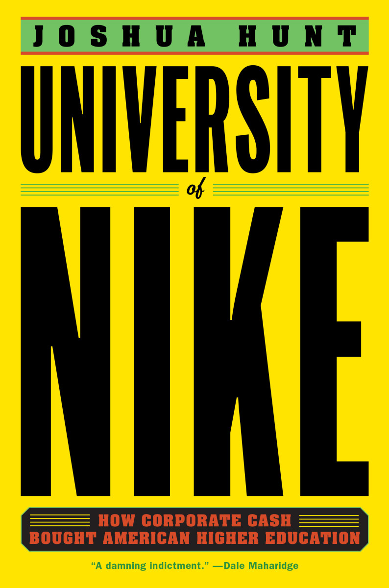 University of Nike: How Corporate Cash Bought American Higher Education.