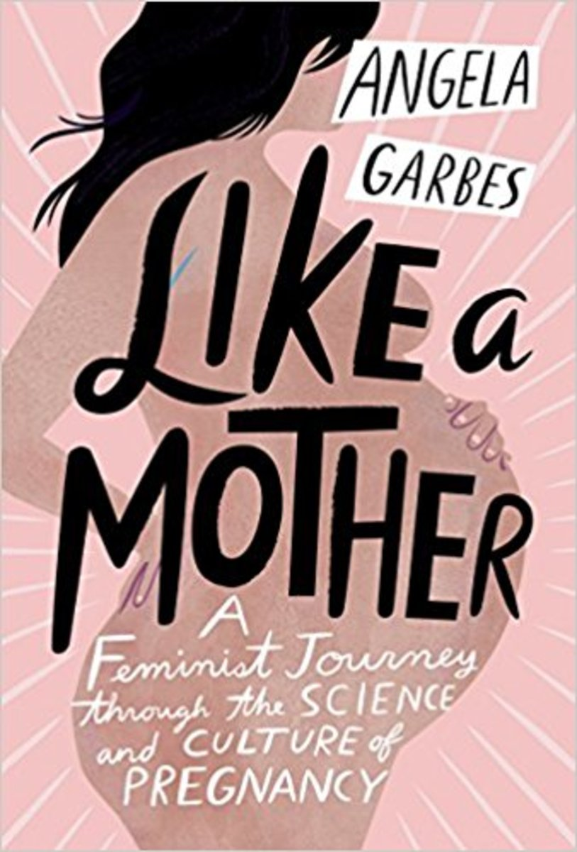 Like a Mother: A Feminist Journey Through the Science and Culture of Pregnancy.