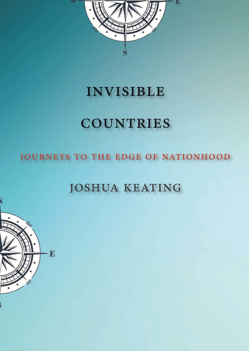 Invisible Countries: Journeys to the Edge of Nationhood.