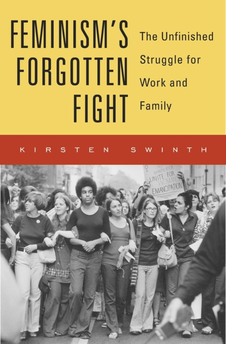 Feminism's Forgotten Fight: The Unfinished Struggle for Work and Family.