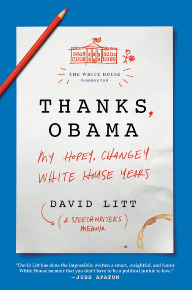 Thanks, Obama: My Hopey Changey White House Years.