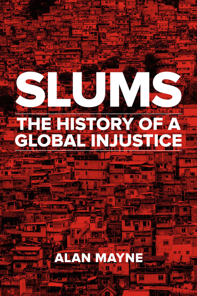 Slums: The History of a Global Injustice.