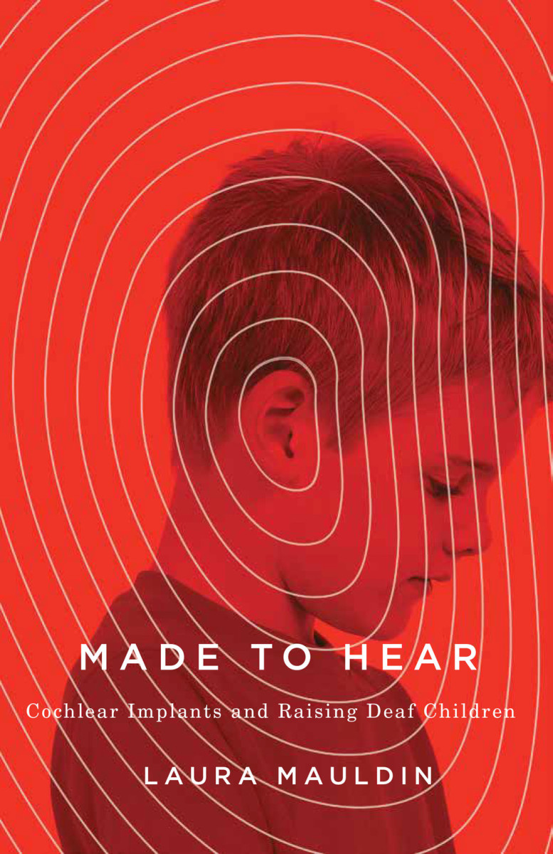 Made to Hear: Cochlear Implants and Raising Deaf Children.