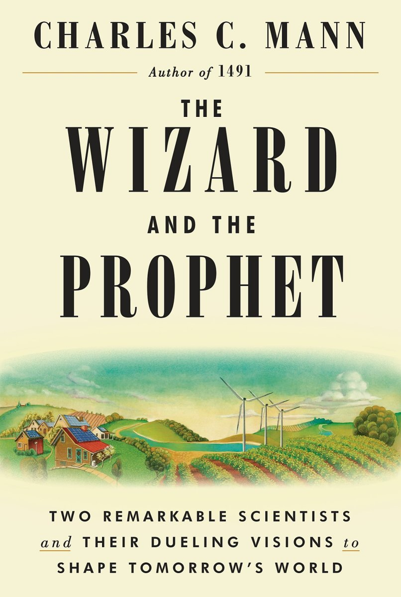 The Wizard and the Prophet: Two Remarkable Scientists and Their Dueling Visions to Shape Tomorrow's World.