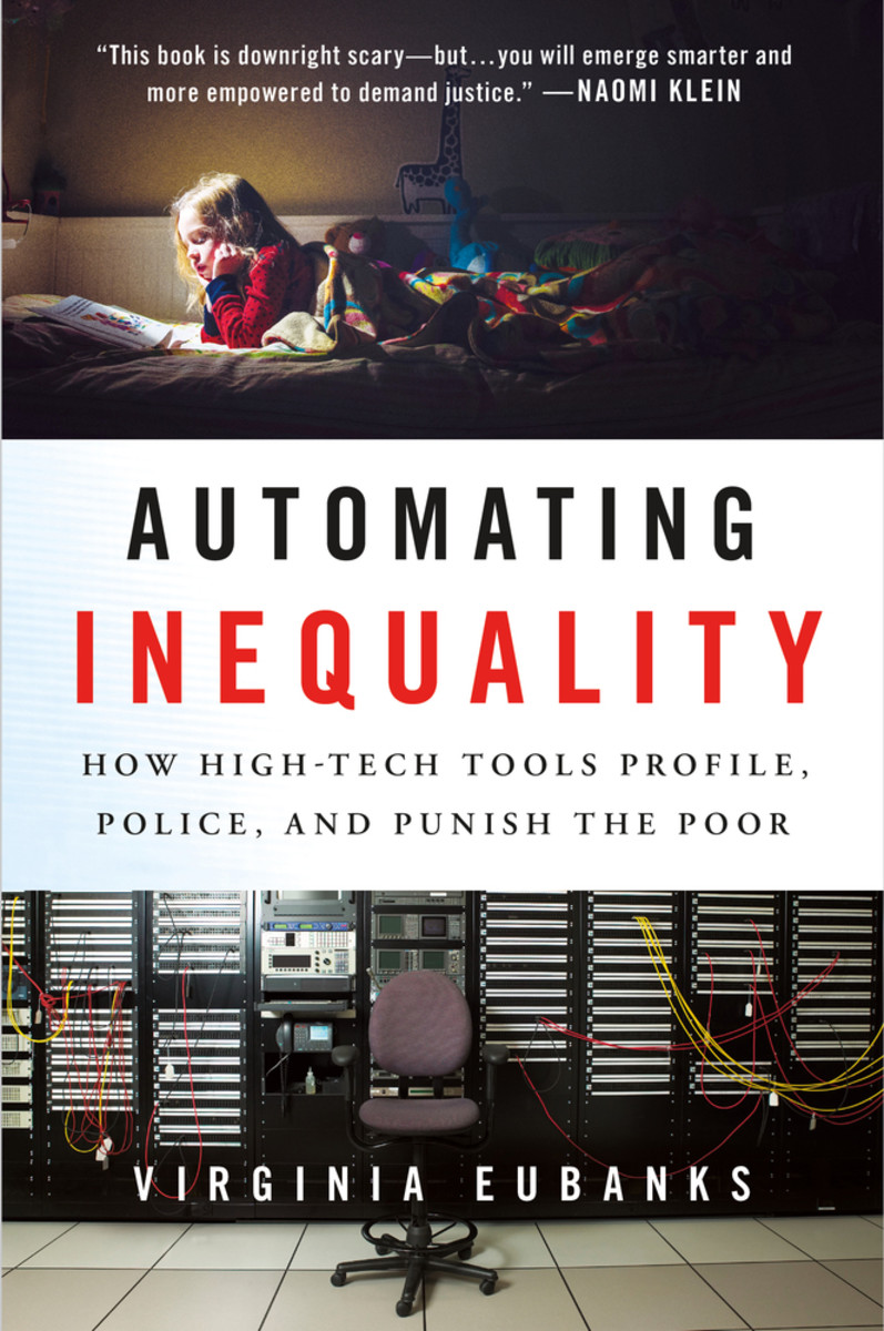 Automating Inequality: How High-Tech Tools Profile, Police, and Punish the Poor.