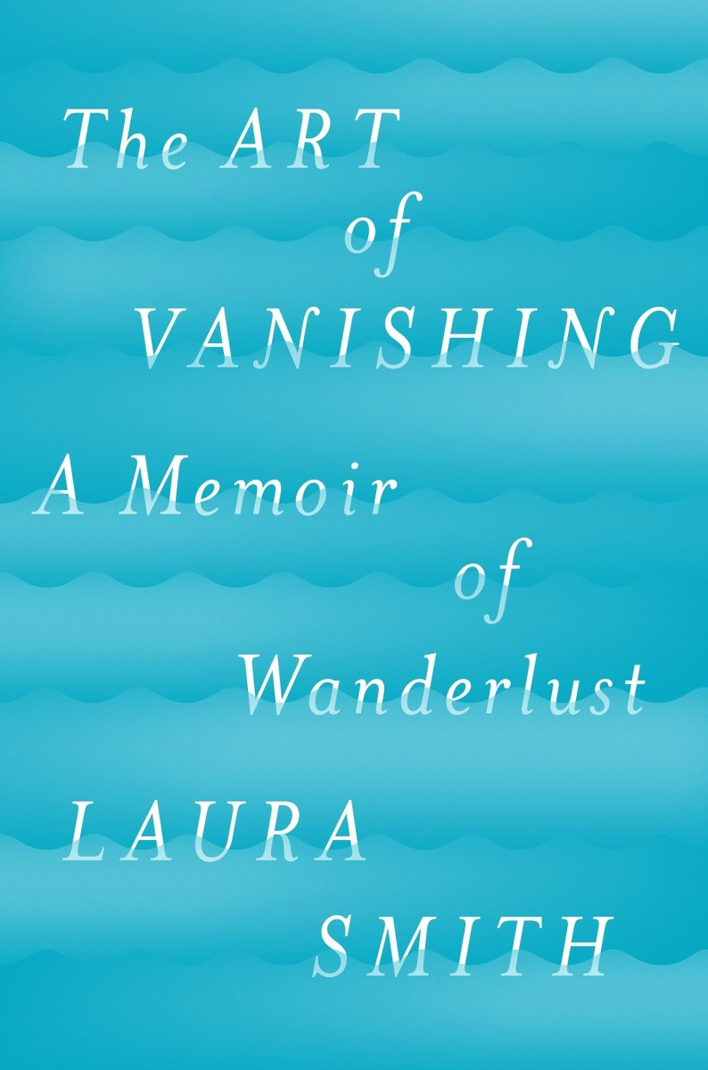 The Art of Vanishing: A Memoir of Wanderlust.