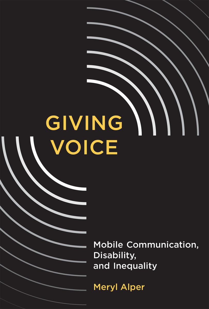 Giving Voice: Mobile Communication, Disability, and Inequality.