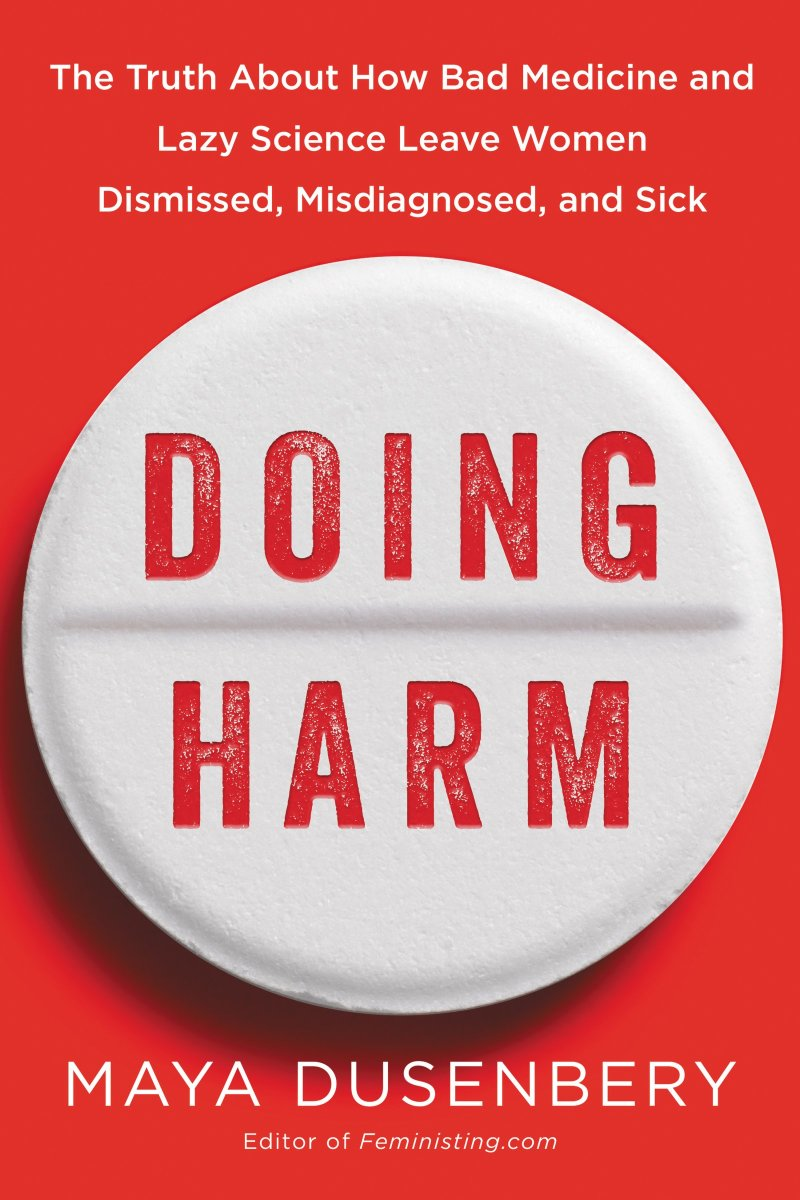 Doing Harm: The Truth About How Bad Medicine and Lazy Science Leave Women Dismissed, Misdiagnosed, and Sick.