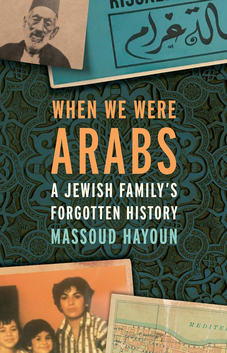 When We Were Arabs: A Jewish Family's Forgotten History.